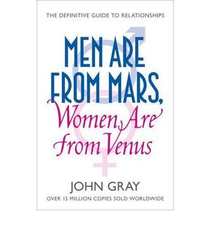 MEN ARE FROM MARS, WOMEN ARE FROM VENUS: HOW TO GET WHAT