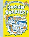 SO YOU WANT TO BE A ROMAN SOLIDER?