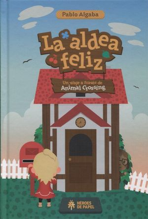 LA ALDEA FELIZ. UN VIAJE A TRAVES DE ANIMAL CROSSING