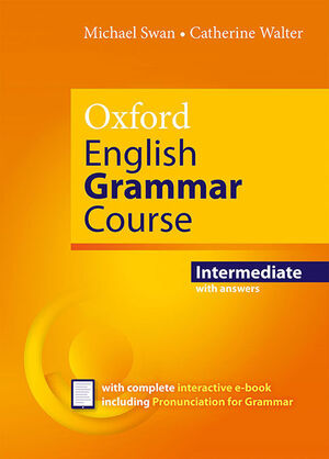 OXFORD ENGLISH GRAMMAR COURSE INTERMEDIATE STUDENT'S BOOK WITH KEY. REVISED EDIT