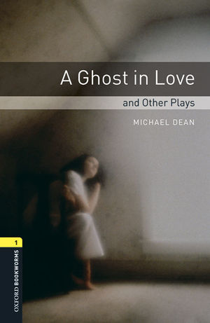 OXFORD BOOKWORMS LIBRARY 1. A GHOST IN LOVE AND OTHER PLAYS. MP3 PACK