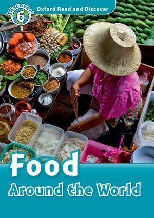 OXFORD READ & DISCOVER. LEVEL 6. FOOD AROUND THE WORLD: AUDIO CD PACK