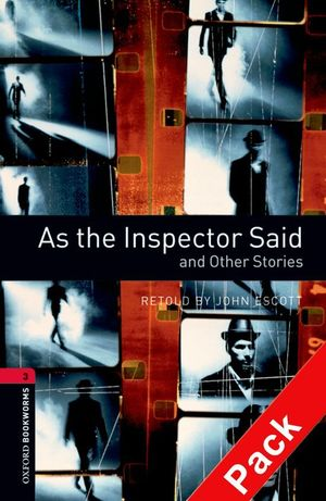 OXFORD BOOKWORMS. STAGE 3: AS THE INSPECTOR SAID AND OTHER STORIES CD PACK EDITI