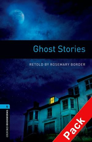 OXFORD BOOKWORMS. STAGE 5: GHOST STORIES CD PACK EDITION 08