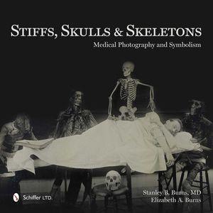 STIFFS, SKULLS & SKELETONS: MEDICAL PHOTOGRAPHY AND SYMBOLISM
