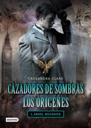 CAZADORES DE SOMBRAS. LOS ORIGENES 1. ÁNGEL MECÁNICO