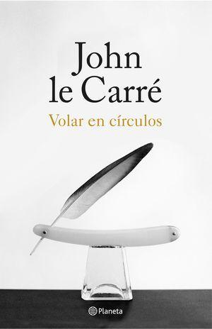 VOLAR EN CÍRCULOS. MEMORIAS DE JOHN LE CARRÉ