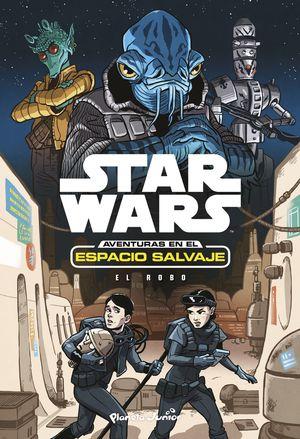 STAR WARS. AVENTURAS EN EL ESPACIO SALVAJE. EL ROBO