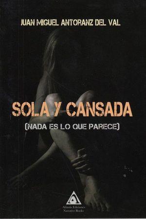 SOLA Y CANSADA (NADA ES LO QUE PARECE)