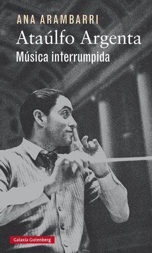 ATAÚLFO ARGENTA. MÚSICA INTERRUMPIDA
