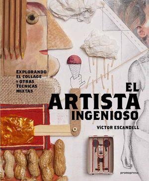 EL ARTISTA INGENIOSO - EXPLORANDO EL COLLAGE Y OTRAS Y LA TÉCNICA MIXTA