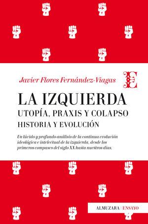 LA IZQUIERDA: UTOPÍA, PRAXIS Y COLAPSO. HISTORIA Y EVOLUCIÓN