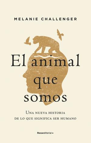 EL ANIMAL QUE SOMOS