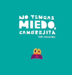 NO TENGAS MIEDO, CANGREJITA (LIBRO DE CARTON)