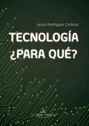 TECNOLOGÍA, ¿PARA QUÉ?
