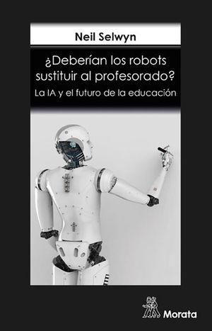 ¿DEBERÍAN LOS ROBOTS SUSTITUIR AL PROFESORADO? LA IA Y EL FUTURO DE LA EDUCACIÓN