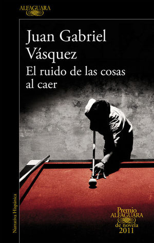EL RUIDO DE LAS COSAS AL CAER (Premio Alfaguara 2011)