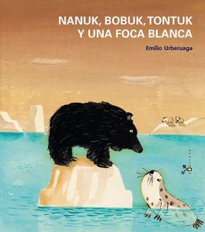 NANUK, BOBUK,TONTUK Y UNA FOCA BLANCA