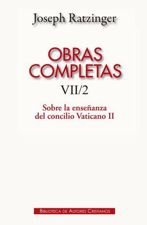 OBRAS COMPLETAS DE JOSEPH RATZINGER. VII/2: SOBRE LA ENSEÑANZA DEL CONCILIO VATI