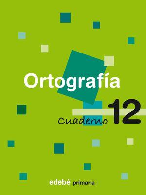 Cuaderno de ORTOGRAFÍA 12 - EDEBÉ