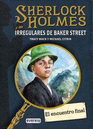 Sherlock Holmes y los irregulares de Baker Street : el encuentro final