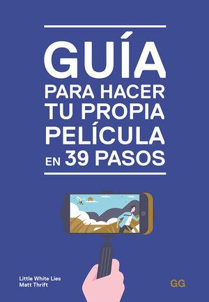 GUÍA PARA HACER TU PROPIA PELÍCULA EN 39 PASOS