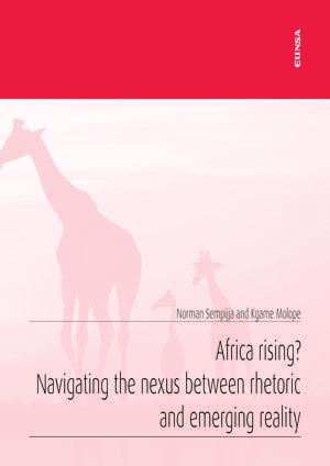 AFRICA RISING? NAVIGATING THE NEXUS BETWEEN RHETORIC AND EMERGING REALITY