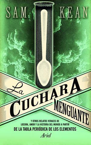 La cuchara menguante : Y otros relatos veraces de locura, amor y la historia del mundo a partir de l