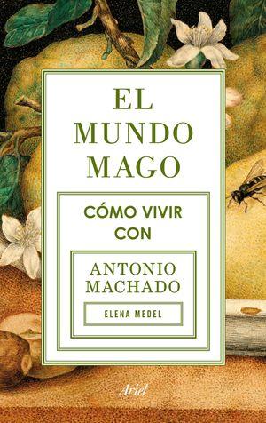 EL MUNDO MAGO. CÓMO VIVIR CON MACHADO
