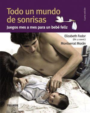 Todo un mundo de sonrisas : juegos mes a mes para un bebé feliz 2011