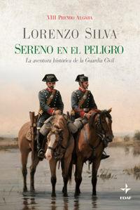 Sereno en el peligro : La aventura histórica de la Guardia Civil