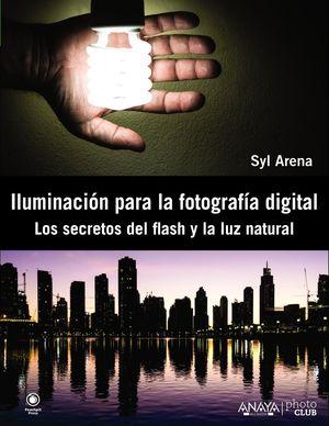 ILUMINACIÓN PARA LA FOTOGRAFÍA DIGITAL:SECRETOS DEL FLASH Y LA LUZ NATURAL