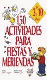 150 ACTIVIDADES PARA FIESTAS Y MERIENDAS DE 3 A 10 AÑOS