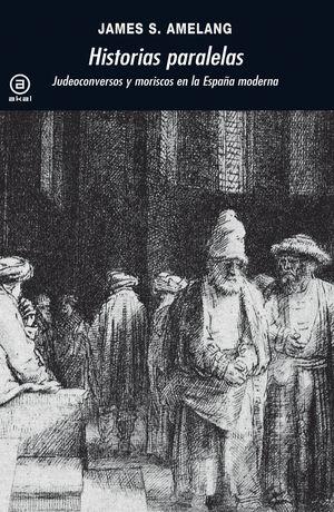 HISTORIAS PARALELAS : JUDEOCONVERSOS Y MORISCOS EN LA ESPAÑA MODERNA