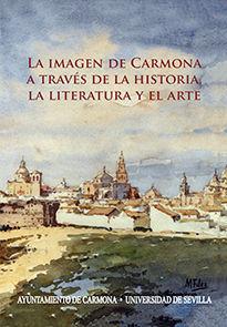 LA IMAGEN DE CARMONA A TRAVÉS DE LA HISTORIA, LA LITERATURA Y EL ARTE