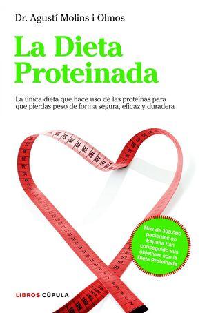 La dieta proteinada : La única dieta basada en proteínas que te hará perder peso de forma segura y e