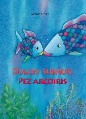 DULCES SUEÑOS, PEZ ARCOIRIS (+ CUADERNO)