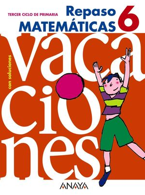 Vacaciones Repaso Matemáticas 6º Primaria - ANAYA