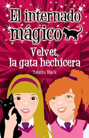 INTERNADO MÁGICO 1. VELVET LA GRAN HECHICERA