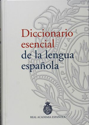 DICCIONARIO ESENCIAL DE LA LENGUA ESPAÑOLA RAE 2006