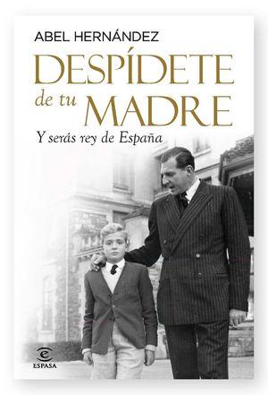 DESPIDETE DE TU MADRE Y SERAS REY DE ESPAÑA