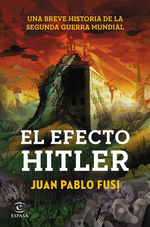 EL EFECTO HITLER. UNA BREVE HISTORIA DE LA SEGUNDA GUERRA MUNDIAL