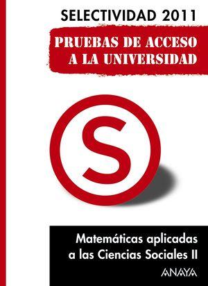 MATEMÁTICAS APLICADAS A LAS CIENCIAS SOCIALES II. SELECTIVIDAD 2011. PRUEBAS DE ACCESO A LA UNIVERS