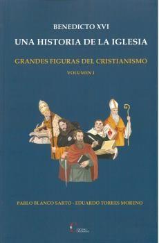 BENEDICTO XVI. UNA HISTORIA DE LA IGLESIA/ GRANDES FIGURAS DEL CRISTIANISMO VOLU