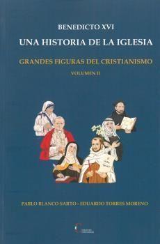 BENEDICTO XVI. UNA HISTORIA DE LA IGLESIA / GRANDES FIGURAS DEL CRISTIANISMO VOL