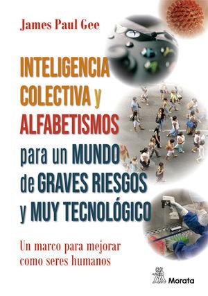 INTELIGENCIA COLECTIVA Y ALFABETISMOS PARA MUNDO DE GRAVES RIESGOS Y MUY TECNOLÓ
