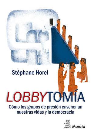 LOBBYTOMÍA. CÓMO LOS GRUPOS DE PRESIÓN ENVENENAN NUESTRAS VIDAS Y LA DEMOCRACIA