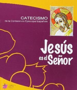 JESÚS ES EL SEÑOR- CATECISMO DE LA CONFERENCIA EPISCOPAL ESPAÑOLA