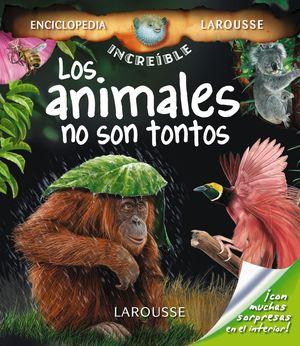 Los animales no son tontos (Enciclopedia Increíble Larousse)