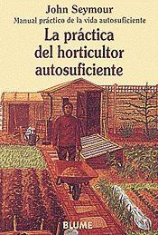 MANUAL PRÁCTICO DE LA VIDA AUTOSUFICIENTE - LA PRÁCTICA DEL HORTICULTOR AUTOSUFICIENTE
